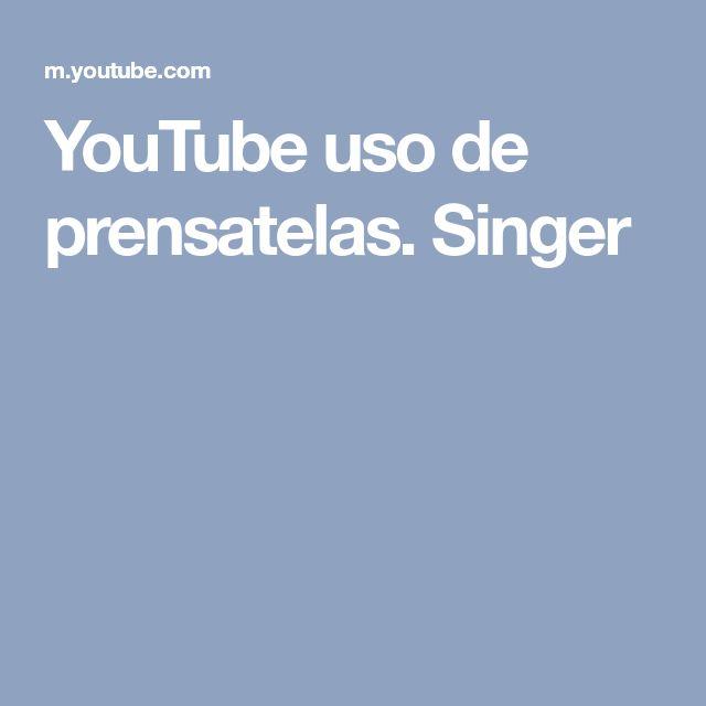 YouTube uso de prensatelas. Singer