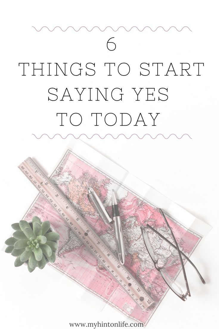 6 things to start saying yes to today, 6 things to start saying yes to, 6 things to do to change up your daily routine, 6 things to start doing today, happy life, routine, adventure