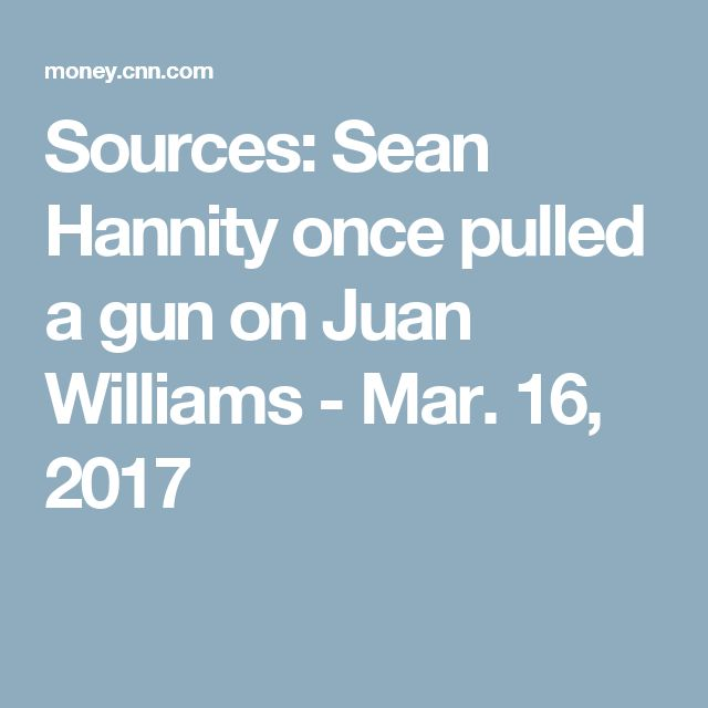 Sources: Sean Hannity once pulled a gun on Juan Williams - Mar. 16, 2017
