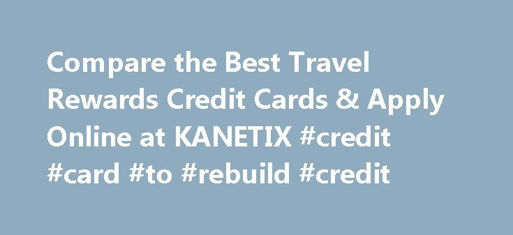 Compare the Best Travel Rewards Credit Cards & Apply Online at KANETIX #credit #card #to #rebuild #credit http://credit.remmont.com/compare-the-best-travel-rewards-credit-cards-apply-online-at-kanetix-credit-card-to-rebuild-credit/  #travel credit card # Credit Cards based on your choice Card Comparison Other Credit Cards Democracy for your dollar with Read More...The post Compare the Best Travel Rewards Credit Cards & Apply Online at KANETIX #credit #card #to #rebuild #credit appeared first…