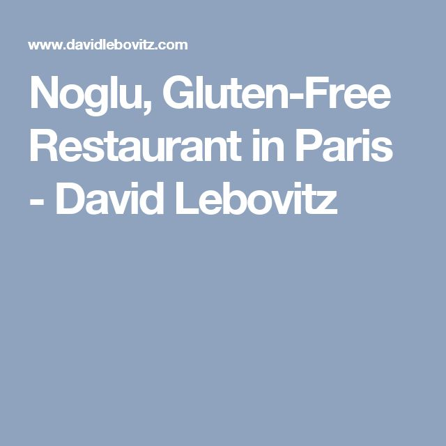 Noglu, Gluten-Free Restaurant in Paris - David Lebovitz