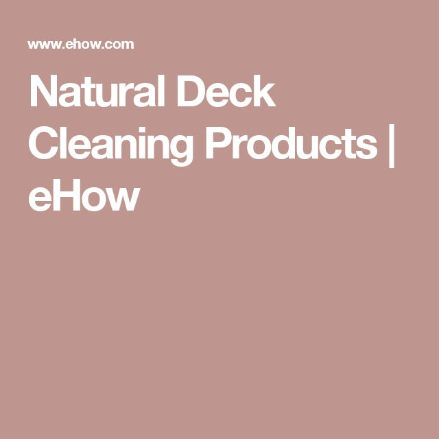 Natural Deck Cleaning Products | eHow