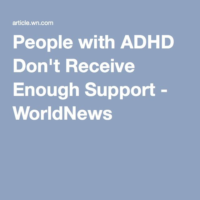 People with ADHD Don't Receive Enough Support - WorldNews