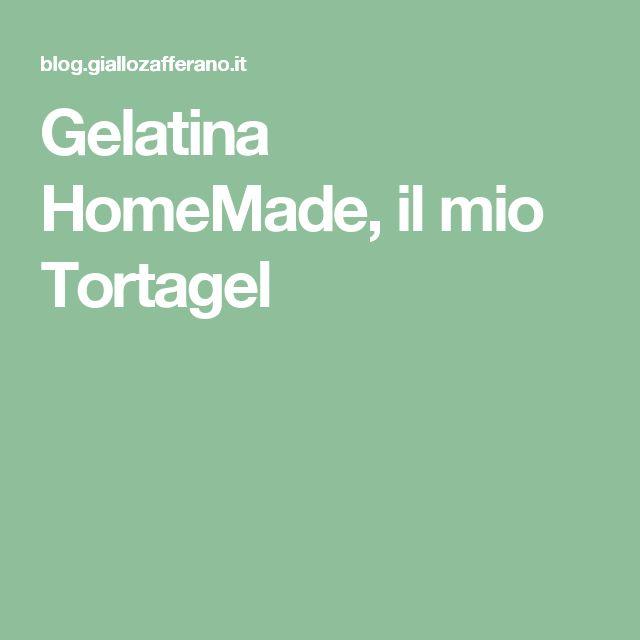 Gelatina HomeMade, il mio Tortagel