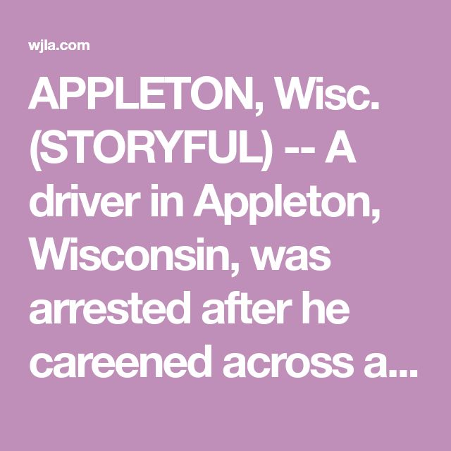 APPLETON, Wisc. (STORYFUL) A driver in Appleton