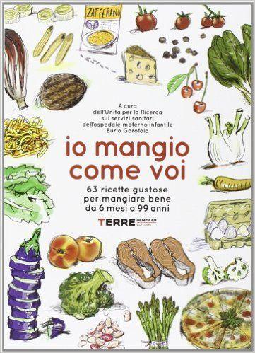 Amazon.it: Io mangio come voi. 63 ricette gustose per mangiare bene da 6 mesi a 99 anni - - Libri