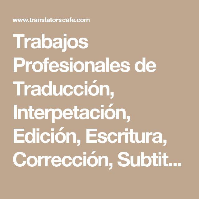 Trabajos Profesionales de Traducción, Interpetación, Edición, Escritura, Corrección, Subtitulación * November 10, 2017