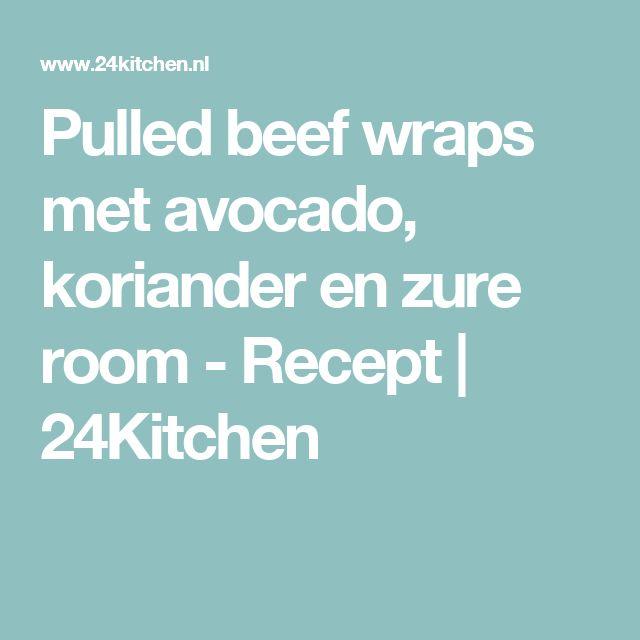 Pulled beef wraps met avocado, koriander en zure room - Recept | 24Kitchen