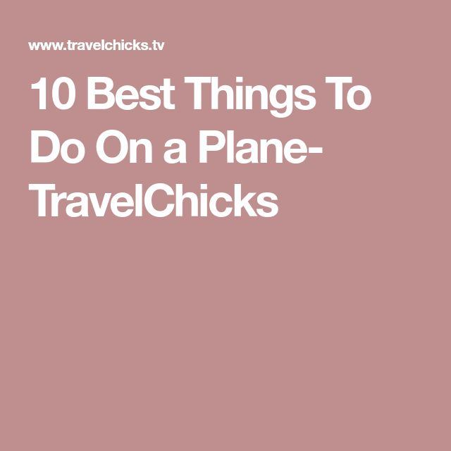 10 Best Things To Do On a Plane- TravelChicks