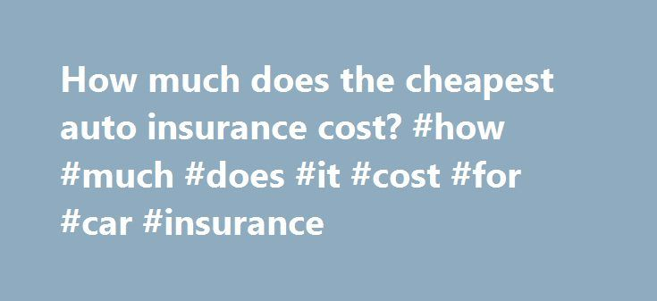 How much does the cheapest auto insurance cost? #how #much #does #it #cost #for #car #insurance http://honolulu.remmont.com/how-much-does-the-cheapest-auto-insurance-cost-how-much-does-it-cost-for-car-insurance/  # How much does the cheapest car insurance cost? Here's what you need to know. Many factors like age, driving record, and credit may impact your car insurance rates PIP covers your medical damages no matter who was at fault Knowing your state laws will also ensure you receive the…