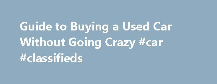 Guide to Buying a Used Car Without Going Crazy #car #classifieds http://car.remmont.com/guide-to-buying-a-used-car-without-going-crazy-car-classifieds/  #buy used car # Guide to Buying a Used Car Without Going Crazy Wise Bread Picks One night about a month ago, I was telling my friend about the brain-frying frustration I was experiencing trying to buy a used car off of Craiglist. I feel like I can spend infinite time on this, I told […]The post Guide to Buying a Used Car Without Going Crazy…
