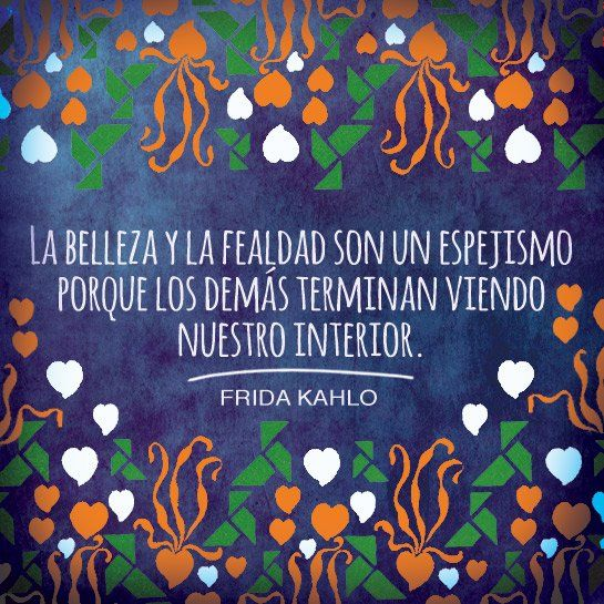 Quotes from the famous Mexican artist about life, love and more