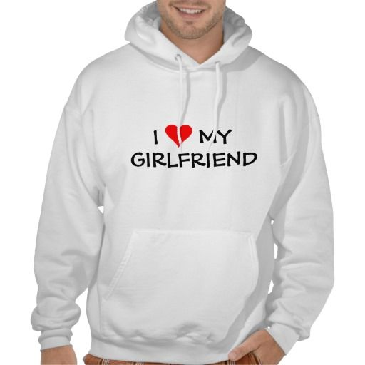 I love my girlfriend hooded pullover