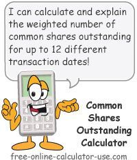 he Shares Outstanding Calculator on this page will calculate the weighted average of up to 12 different stock transaction dates.