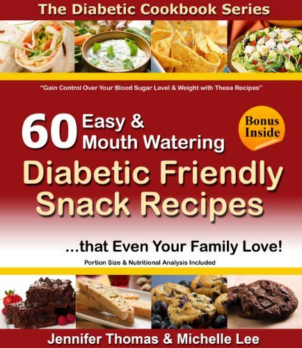 Free Kindle Book : Diabetic Cookbook - 60 Easy and Mouth Watering Diabetic Friendly Snack Recipes that Even Your Family Love (Diabetic Cookbook Series)