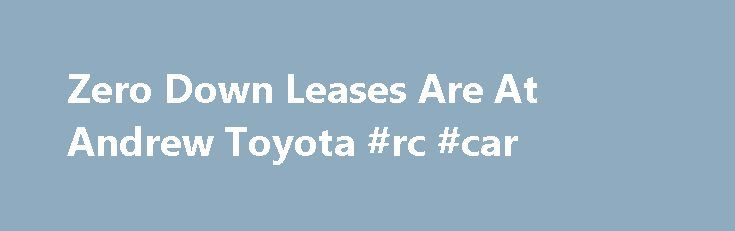 Zero Down Leases Are At Andrew Toyota #rc #car http://car.remmont.com/zero-down-leases-are-at-andrew-toyota-rc-car/  #lease car deals # Lease a new 2016 Camry SE for $199 per mo. Don't see the vehicle you are interested in? We can customize a real Zero Down Lease on ANY of the new vehicles in our inventory. Fill out the form above to schedule your one-on-one Andrew Toyota VIP experience with our Leasing […]The post Zero Down Leases Are At Andrew Toyota #rc #car appeared first on Car.