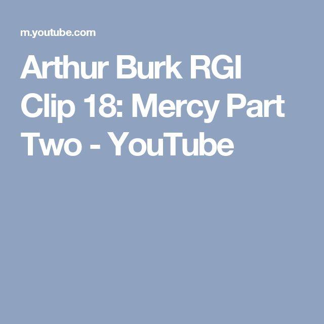 Arthur Burk RGI Clip 18: Mercy Part Two - YouTube