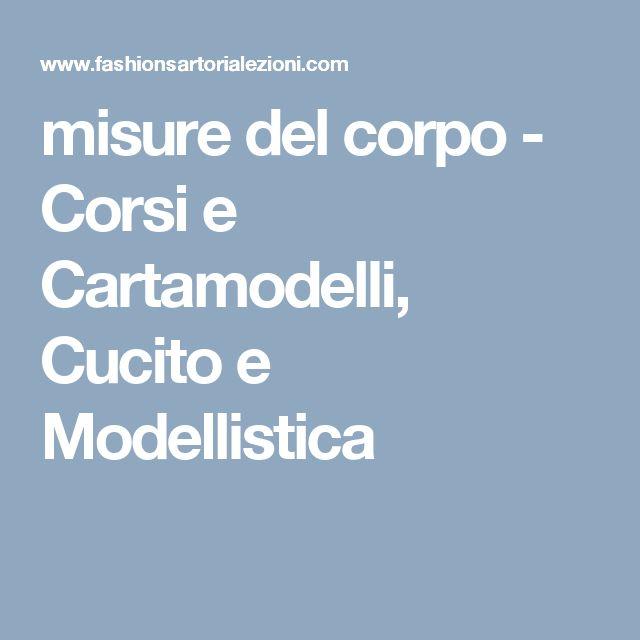 misure del corpo - Corsi e Cartamodelli, Cucito e Modellistica