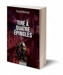 """""""Tiré à quatre épingles"""", le dernier roman de Pascal Marmet est une réussite. A lire absolument !"""