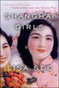 Shanghai Girls by Lisa See. Read a review at http://readinginthegarden.blogspot.com/2013/02/shanghai-girls-and-dreams-of-joy-by.html