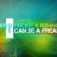 Deni Chuckie & Remake - I Can Be a Freak by Deni Suharindika on SoundCloud