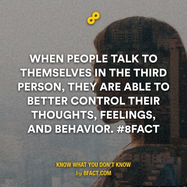 When people talk to themselves in the third person, they are able to better control their thoughts.