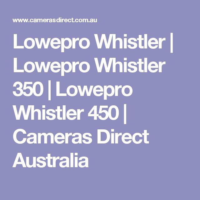 Lowepro Whistler   Lowepro Whistler 350   Lowepro Whistler 450   Cameras Direct Australia