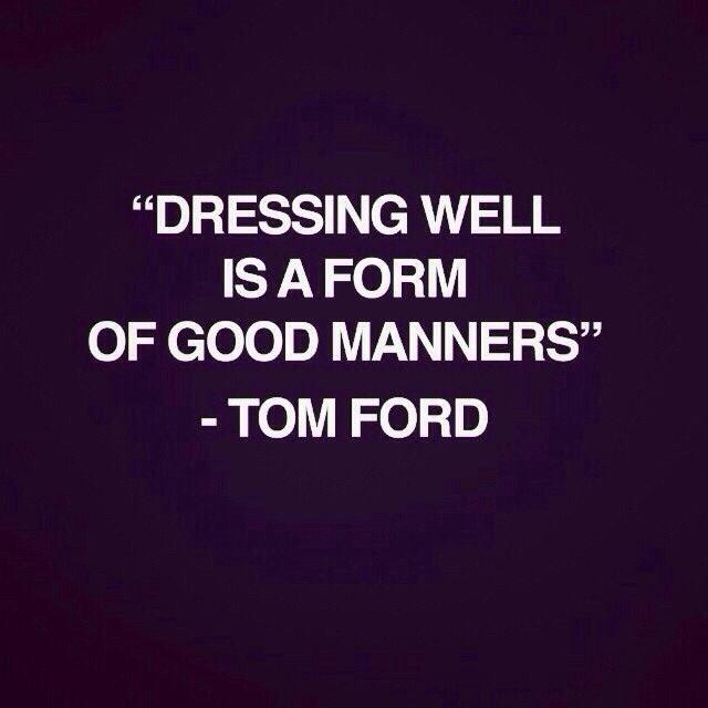 So true, Tom Ford, so true.