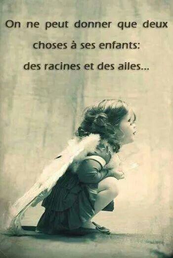 On ne peut donner que deux choses à ses enfants:des racines et des ailes ...  ❤ #Citation