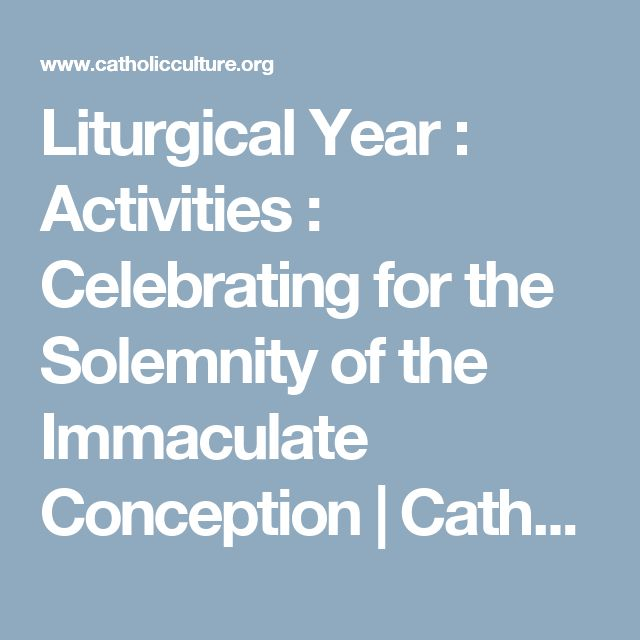 Liturgical Year : Activities : Celebrating for the Solemnity of the Immaculate Conception | Catholic Culture