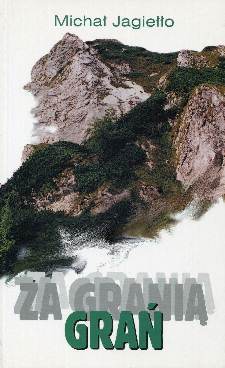"""""""Za granią grań"""" Michał Jagiełło Cover by Dariusz Miroński  Published by Wydawnictwo Iskry 1998"""