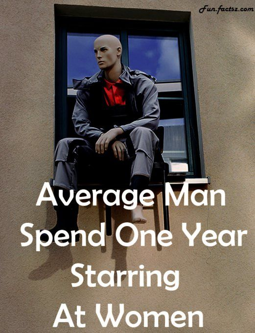 Random Fun Facts Of The Day - An average man spend one year starring at women.  #factsz #funfactsz #facts #randomfacts #factoftheday #funfacts