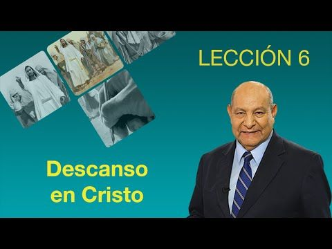 Pastor Bullón - Lección 6 - Descanso en Cristo - Escuela Sabatica - YouTube