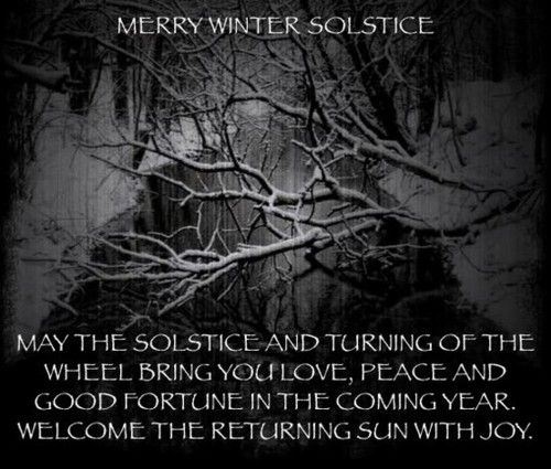 May the Solstice and turning of the wheel bring you love, peace, and good fortune in the coming year. Welcome the returning sun with joy.