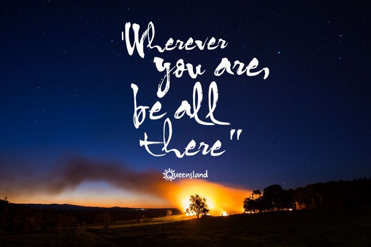Wherever you are be all there | 16 inspiring travel quotes to fuel your wanderlust #sqcountry #thisisqueensland