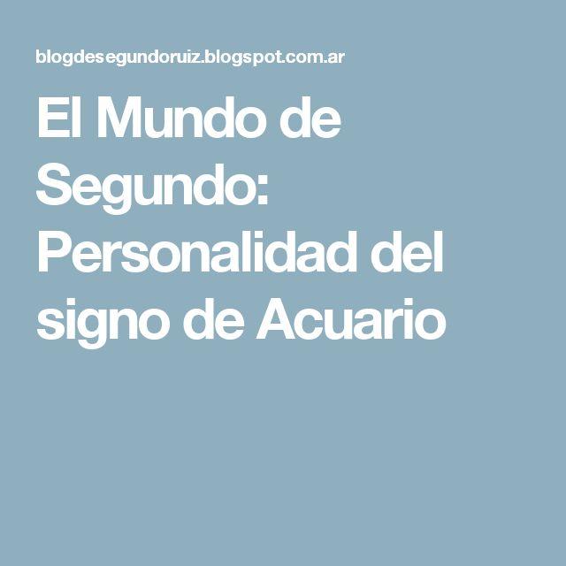 El Mundo de Segundo: Personalidad del signo de Acuario