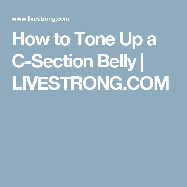 How to Tone Up a C-Section Belly | LIVESTRONG.COM