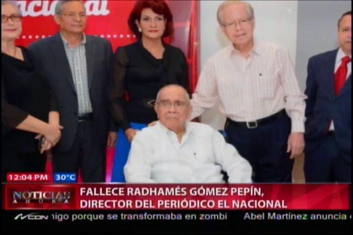 Fallece Radhamés Gómez Pepín, Director Del Periódico El Nacional #Video