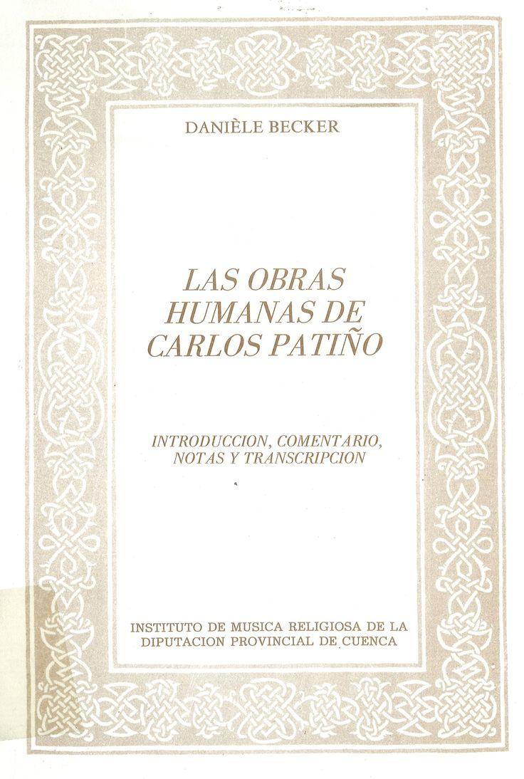 """""""Las obras humanas de Carlos Patiño"""", con introducción, comentario, notas y transcripción de Danièle Becker Publicación del Instituto de Música Religiosa de Cuenca, 1987"""