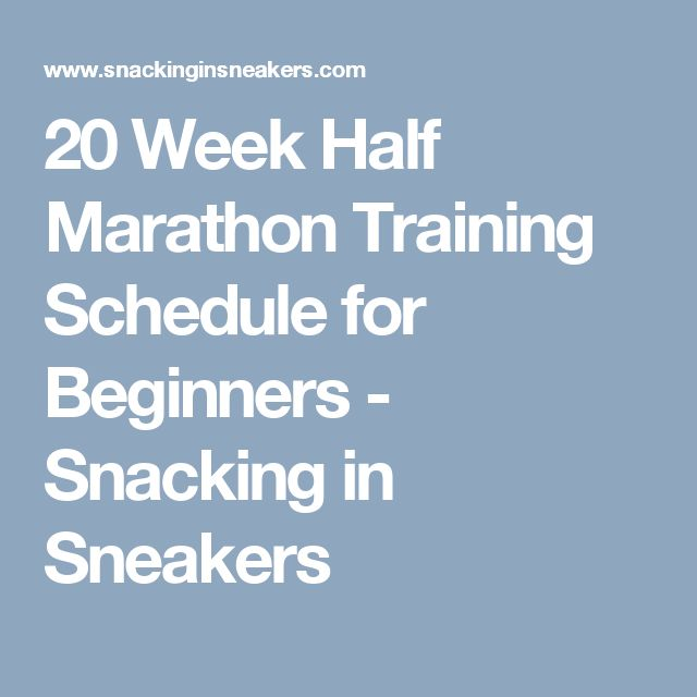 20 Week Half Marathon Training Schedule for Beginners - Snacking in Sneakers