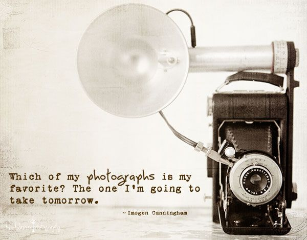 Which of my photographs is my favorite? The one I'm going to take tomorrow. -Imogen Cunningham #photography #quote