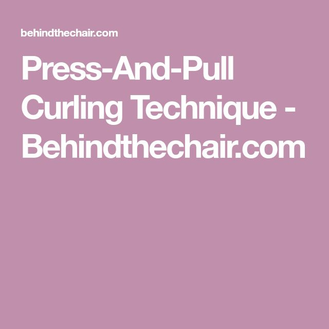 Press-And-Pull Curling Technique - Behindthechair.com