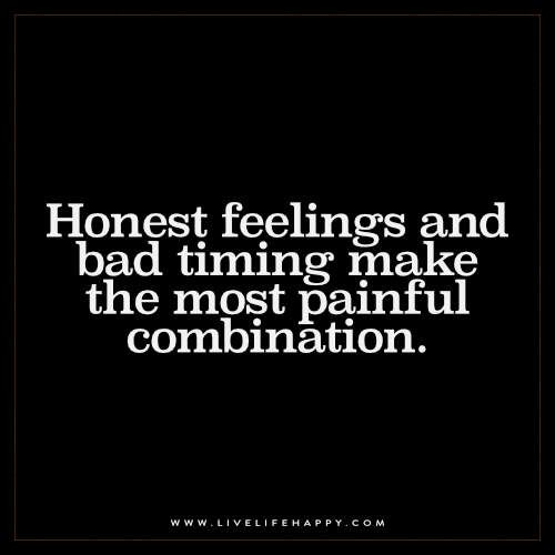 Honest feelings and bad timing make the most painful combination.