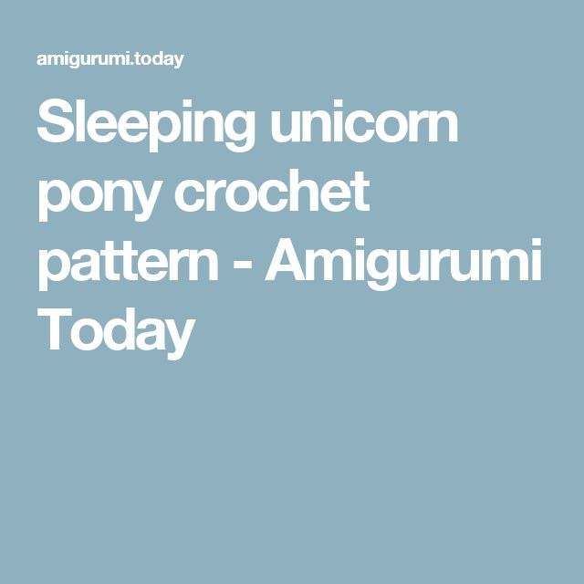 Sleeping unicorn pony crochet pattern - Amigurumi Today