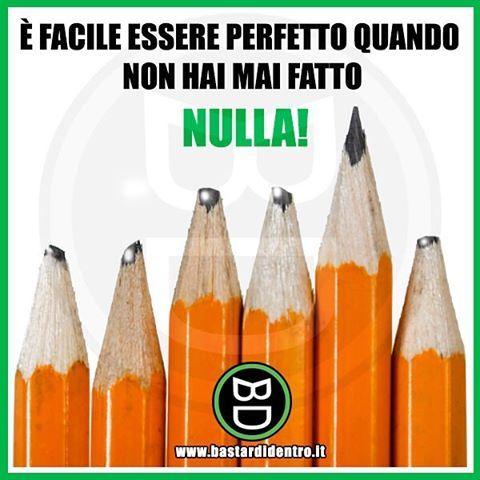 La #perfezione si raggiunge facendo, non criticando! #perfettamente #bastardidentro www.bastardidentro.it