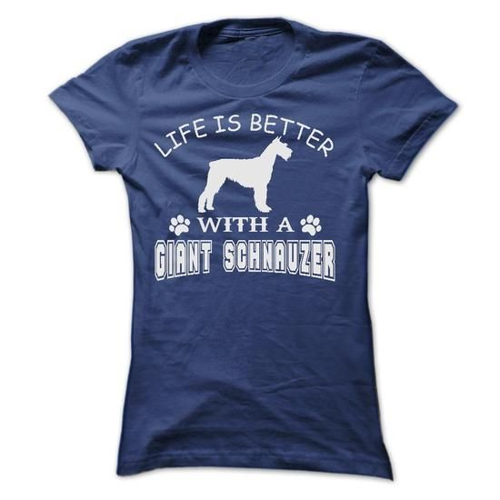 LIFE IS BETTER WITH A GIANT SCHNAUZER SHIRT - #anniversary gift #inexpensive gift. BEST BUY => https://www.sunfrog.com/Pets/LIFE-IS-BETTER-WITH-A-GIANT-SCHNAUZER-SHIRT-Ladies.html?68278