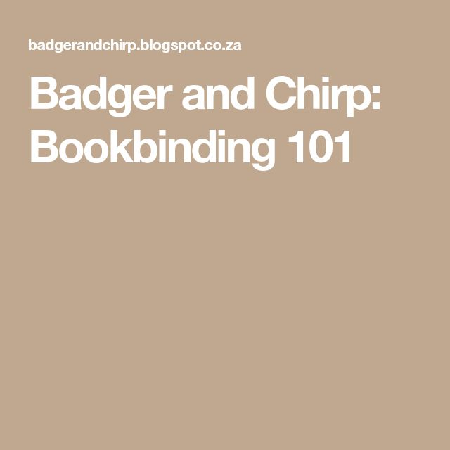 Badger and Chirp: Bookbinding 101