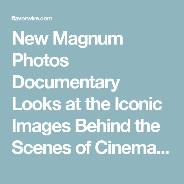 New Magnum Photos Documentary Looks at the Iconic Images Behind the Scenes of Cinema – Flavorwire