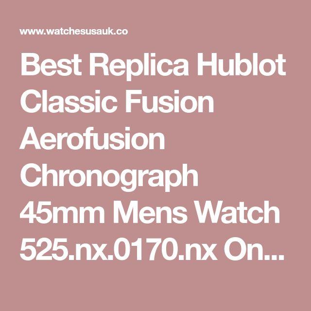 Best Replica Hublot Classic Fusion Aerofusion Chronograph 45mm Mens Watch 525.nx.0170.nx On Sale