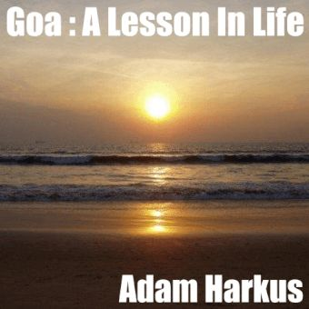 Audiobook version of Goa : Lesson in Life coming very soon! Source: adamharkus.com